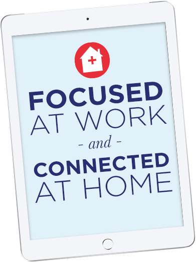 Focused at Work and Connected at Home Free Guide